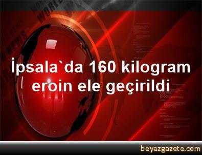 İpsala'da 160 kilogram eroin ele geçirildi