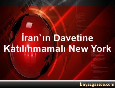İran'ın Davetine Katılınmamalı New York