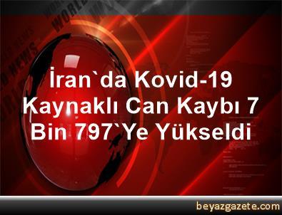 İran'da Kovid-19 Kaynaklı Can Kaybı 7 Bin 797'Ye Yükseldi