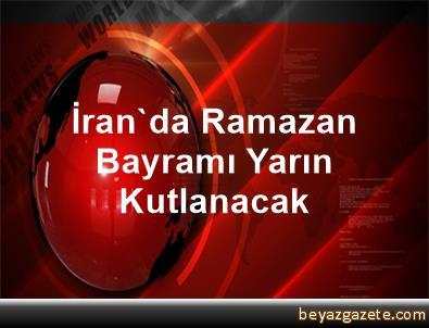 İran'da Ramazan Bayramı Yarın Kutlanacak