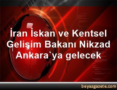 İran İskan ve Kentsel Gelişim Bakanı Nikzad Ankara'ya gelecek