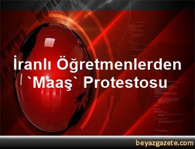 İranlı Öğretmenlerden 'Maaş' Protestosu