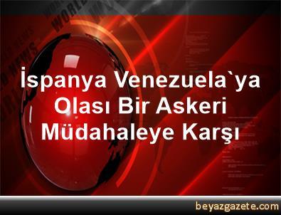İspanya, Venezuela'ya Olası Bir Askeri Müdahaleye Karşı