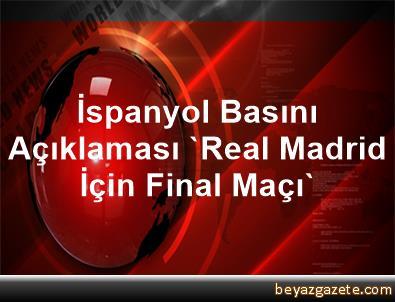 İspanyol Basını Açıklaması 'Real Madrid İçin Final Maçı'