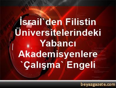 İsrail'den Filistin Üniversitelerindeki Yabancı Akademisyenlere 'Çalışma' Engeli