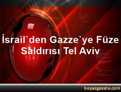 İsrail'den Gazze'ye Füze Saldırısı Tel Aviv