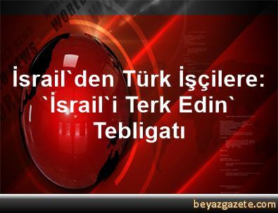 İsrail'den Türk İşçilere: 'İsrail'i Terk Edin' Tebligatı