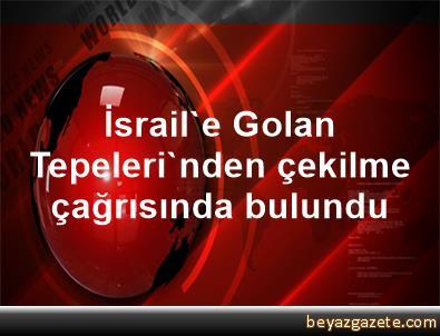 İsrail'e, Golan Tepeleri'nden çekilme çağrısında bulundu