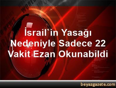 İsrail'in Yasağı Nedeniyle Sadece 22 Vakit Ezan Okunabildi
