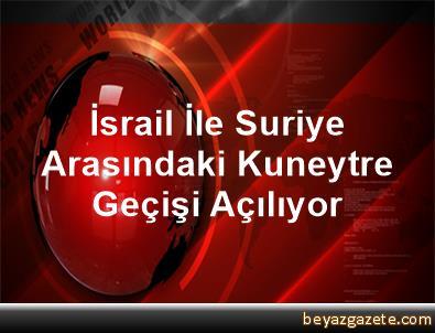 İsrail İle Suriye Arasındaki Kuneytre Geçişi Açılıyor