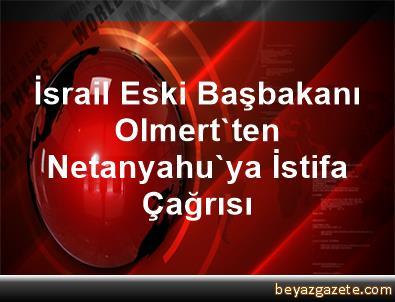 İsrail Eski Başbakanı Olmert'ten Netanyahu'ya İstifa Çağrısı