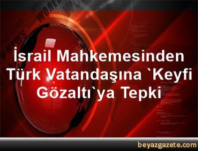 İsrail Mahkemesinden Türk Vatandaşına 'Keyfi Gözaltı'ya Tepki