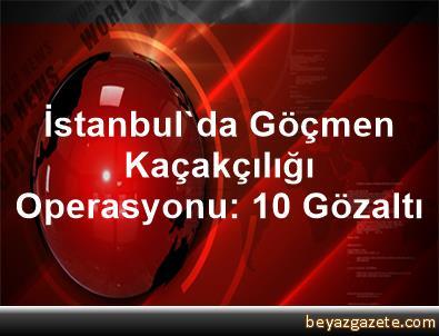 İstanbul'da Göçmen Kaçakçılığı Operasyonu: 10 Gözaltı