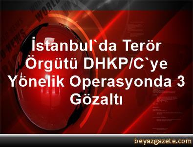 İstanbul'da Terör Örgütü DHKP/C'ye Yönelik Operasyonda 3 Gözaltı