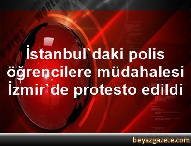 İstanbul'daki polis öğrencilere müdahalesi İzmir'de protesto edildi