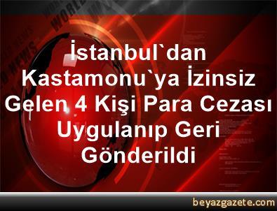 İstanbul'dan Kastamonu'ya İzinsiz Gelen 4 Kişi Para Cezası Uygulanıp Geri Gönderildi