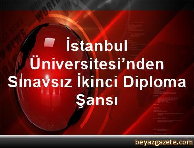 Istanbul üniversitesinden Sınavsız Ikinci Diploma şansı Istanbul