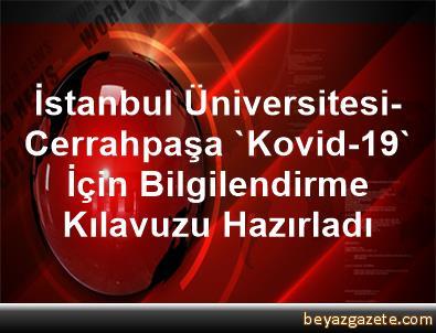 İstanbul Üniversitesi-Cerrahpaşa, 'Kovid-19' İçin Bilgilendirme Kılavuzu Hazırladı