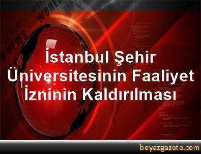İstanbul Şehir Üniversitesinin Faaliyet İzninin Kaldırılması