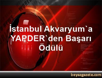 İstanbul Akvaryum'a YAPDER'den Başarı Ödülü