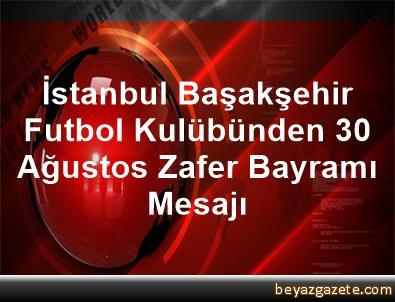 İstanbul Başakşehir Futbol Kulübünden 30 Ağustos Zafer Bayramı Mesajı