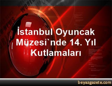 İstanbul Oyuncak Müzesi'nde 14. Yıl Kutlamaları