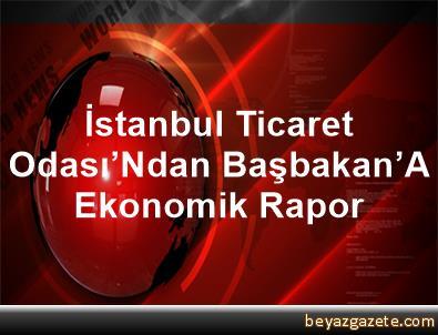 İstanbul Ticaret Odası'Ndan Başbakan'A Ekonomik Rapor