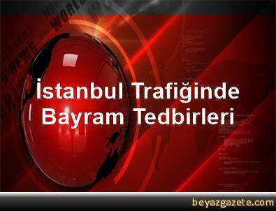 İstanbul Trafiğinde Bayram Tedbirleri