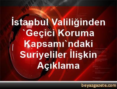 İstanbul Valiliğinden 'Geçici Koruma Kapsamı'ndaki Suriyeliler İlişkin Açıklama