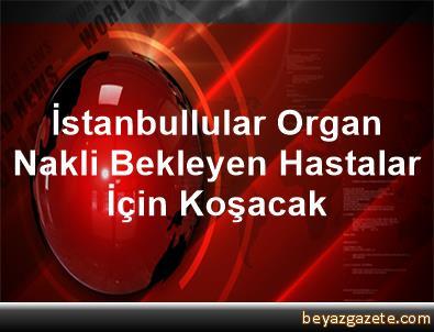 İstanbullular Organ Nakli Bekleyen Hastalar İçin Koşacak