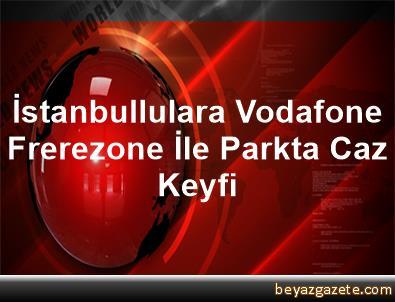 İstanbullulara, Vodafone Frerezone İle Parkta Caz Keyfi