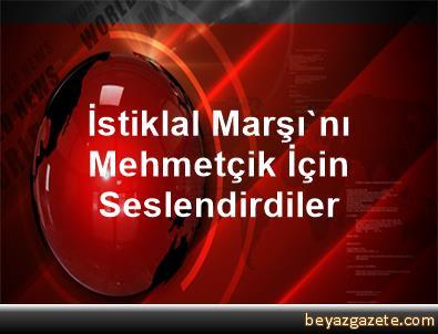 İstiklal Marşı'nı Mehmetçik İçin Seslendirdiler