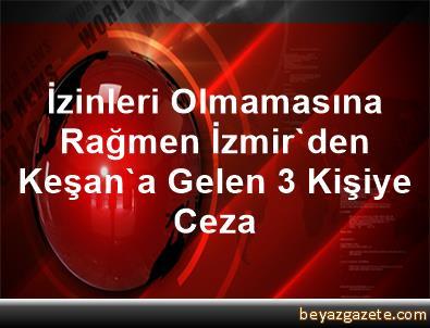 İzinleri Olmamasına Rağmen İzmir'den Keşan'a Gelen 3 Kişiye Ceza