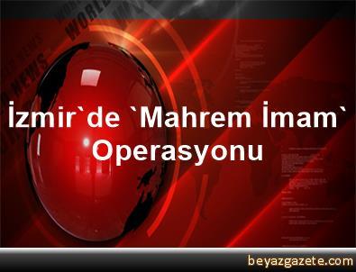 İzmir'de 'Mahrem İmam' Operasyonu