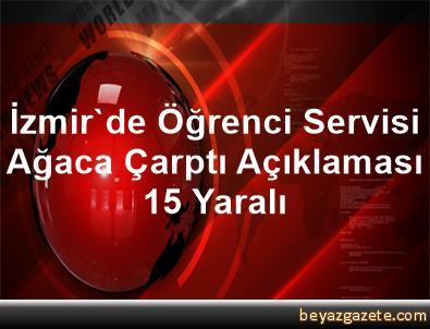 İzmir'de Öğrenci Servisi Ağaca Çarptı Açıklaması 15 Yaralı