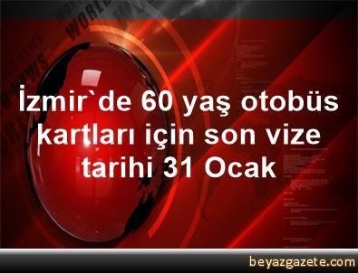 İzmir'de 60 yaş otobüs kartları için son vize tarihi 31 Ocak