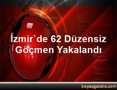 İzmir'de 62 Düzensiz Göçmen Yakalandı