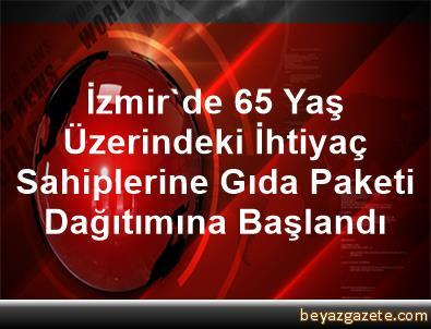 İzmir'de 65 Yaş Üzerindeki İhtiyaç Sahiplerine Gıda Paketi Dağıtımına Başlandı