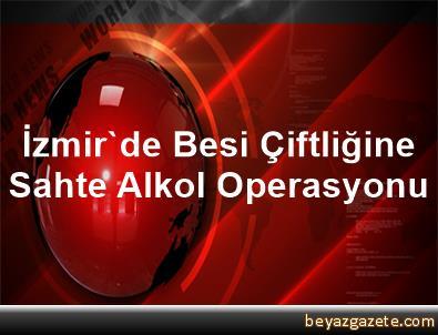 İzmir'de Besi Çiftliğine Sahte Alkol Operasyonu