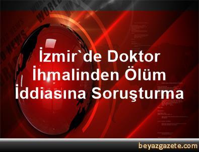 İzmir'de Doktor İhmalinden Ölüm İddiasına Soruşturma