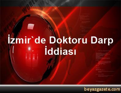 İzmir'de Doktoru Darp İddiası