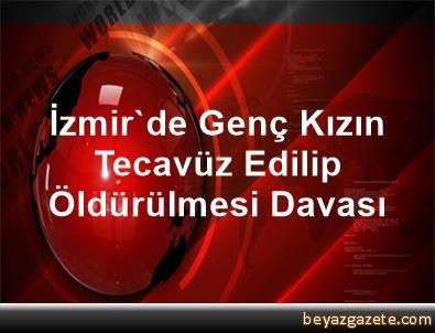 İzmir'de Genç Kızın Tecavüz Edilip Öldürülmesi Davası