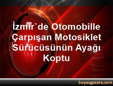 İzmir'de Otomobille Çarpışan Motosiklet Sürücüsünün Ayağı Koptu