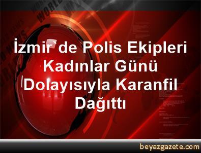 İzmir'de Polis Ekipleri Kadınlar Günü Dolayısıyla Karanfil Dağıttı