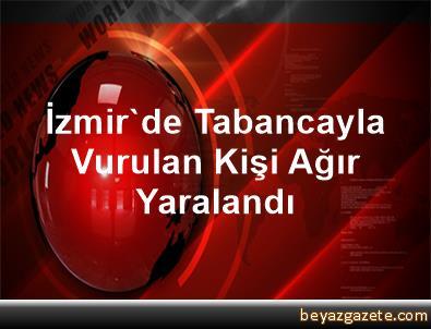 İzmir'de Tabancayla Vurulan Kişi Ağır Yaralandı