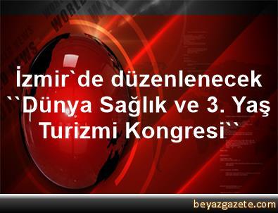 İzmir'de düzenlenecek ''Dünya Sağlık ve 3. Yaş Turizmi Kongresi''