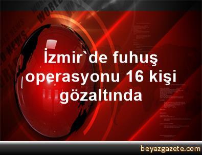 İzmir'de fuhuş operasyonu 16 kişi gözaltında