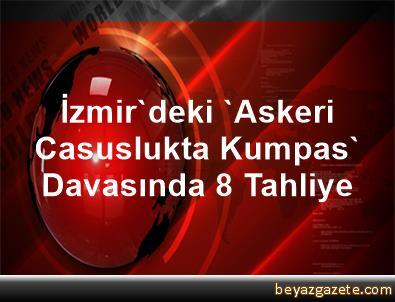 İzmir'deki 'Askeri Casuslukta Kumpas' Davasında 8 Tahliye
