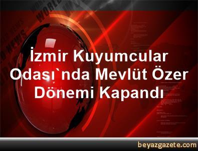 İzmir Kuyumcular Odası'nda Mevlüt Özer Dönemi Kapandı