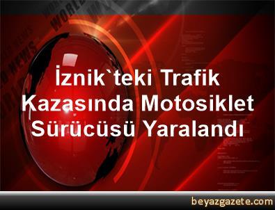 İznik'teki Trafik Kazasında Motosiklet Sürücüsü Yaralandı